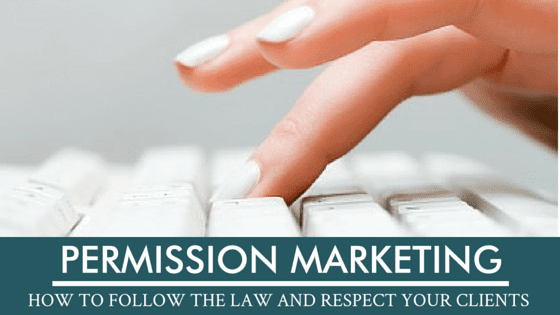 Permission Marketing - How to Follow the Law and Respect Your Clients