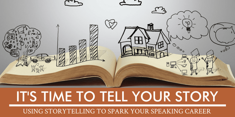 It's Time to Tell Your Story: Using Storytelling to Spark Your Speaking Career