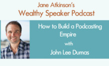 [Podcast] John Lee Dumas on Creating a Podcast Empire
