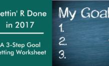 Gettin' R Done in 2017: A Handy 3-Step Goal Setting Worksheet