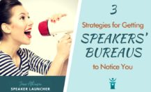 3 Strategies for Getting Speakers' Bureaus to Notice You
