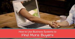 How to Use Business Systems to Find More Buyers