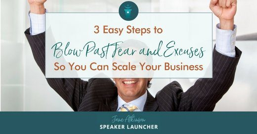 3 steps to blow past fear and excuses so you can scale your business