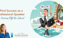 Find Success as a Professional Speaker by Coming Off the Island