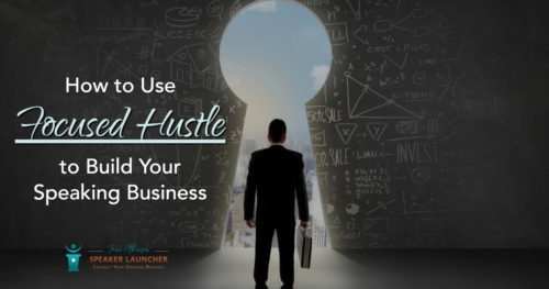 focused hustle to build your speaking business