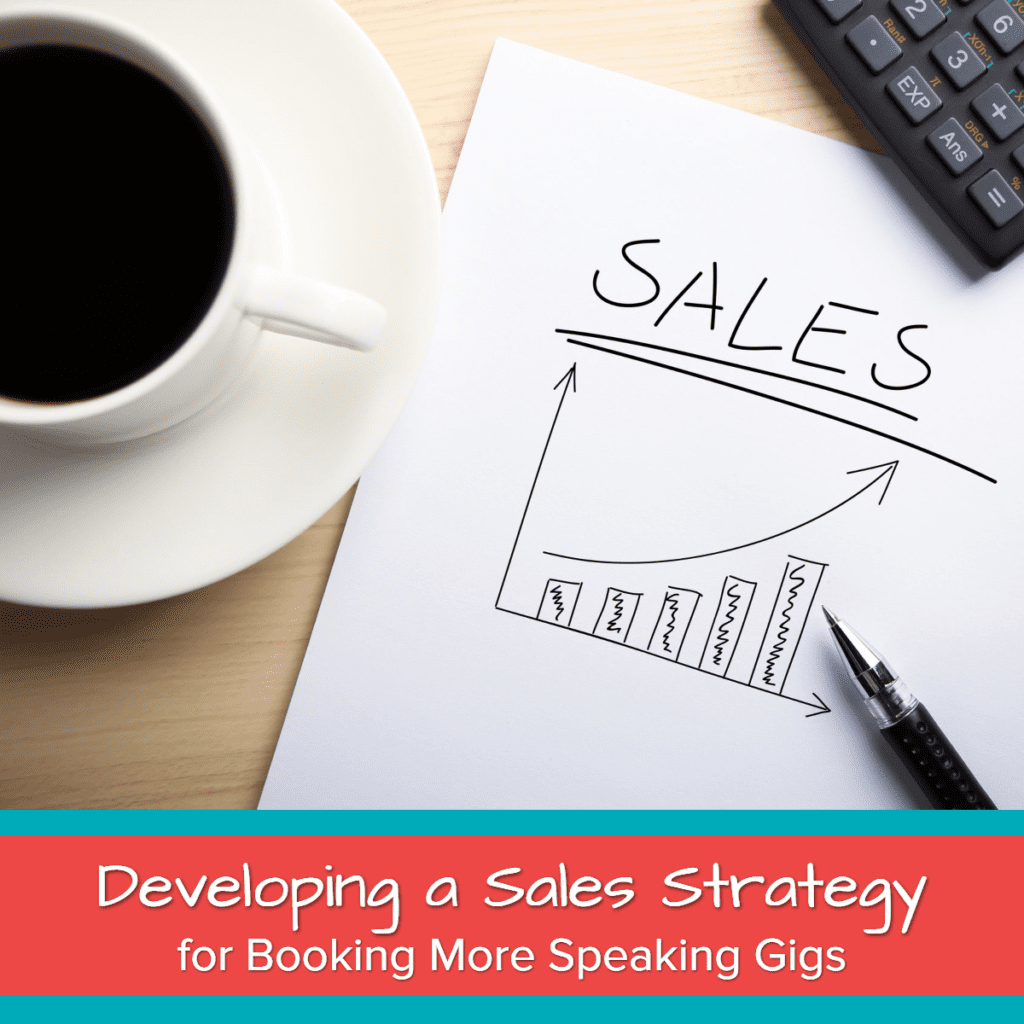 Developing a Sales Strategy for Booking More Speaking Gigs