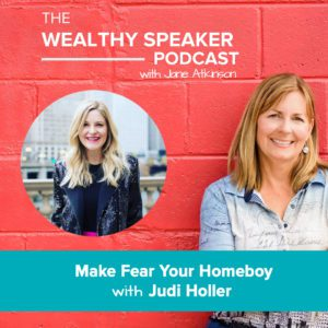Make Fear Your Homeboy with Judi Holler
