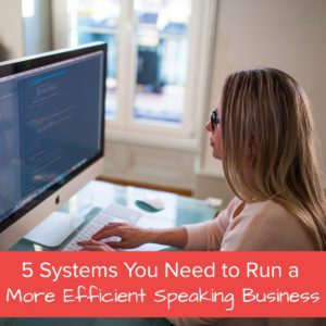 5 Systems You Need to Run a More Efficient Speaking Business - Featured Image