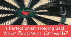 Is Perfectionism Holding Back Your Business Growth - Open Graph