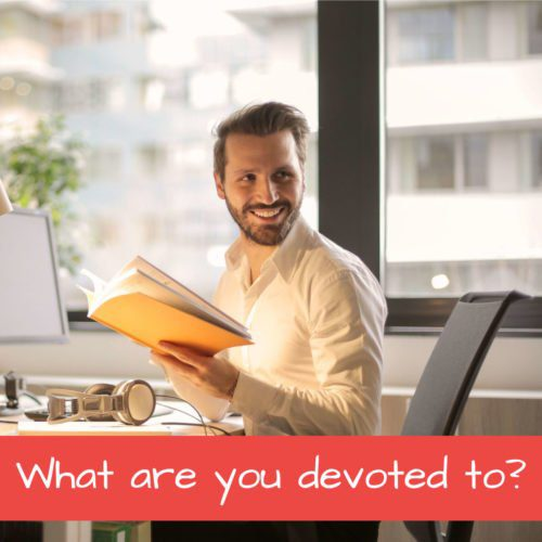 What are you devoted to - Featured Image