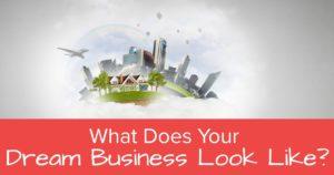 Dream Business Look Like?- OG