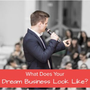 What Does Your Dream Business Look Like?- Featured Image