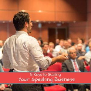 5 Keys to Scaling Your Speaking Business - Featured Image
