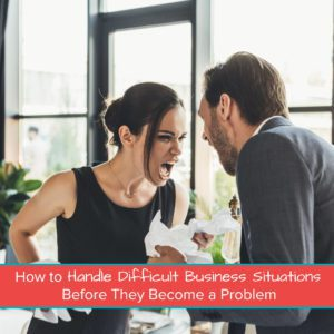 How to Handle Difficult Business Situations Before They Become a Problem Featured Image