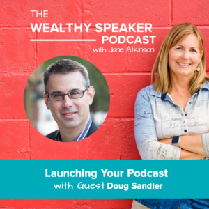 Launching Your Podcast with Doug Sandler