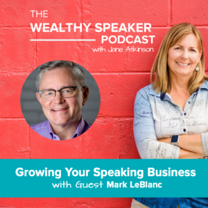 Growing Your Speaking Business with Mark LeBlanc