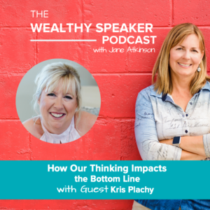 How Our Thinking Impacts the Bottom Line with Kris Plachy