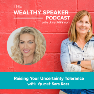 Raising Your Uncertainty Tolerance with Sara Ross