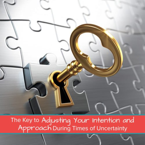 The Key to Adjusting Your Intention and Approach During Times of Uncertainty 1200 x 1200