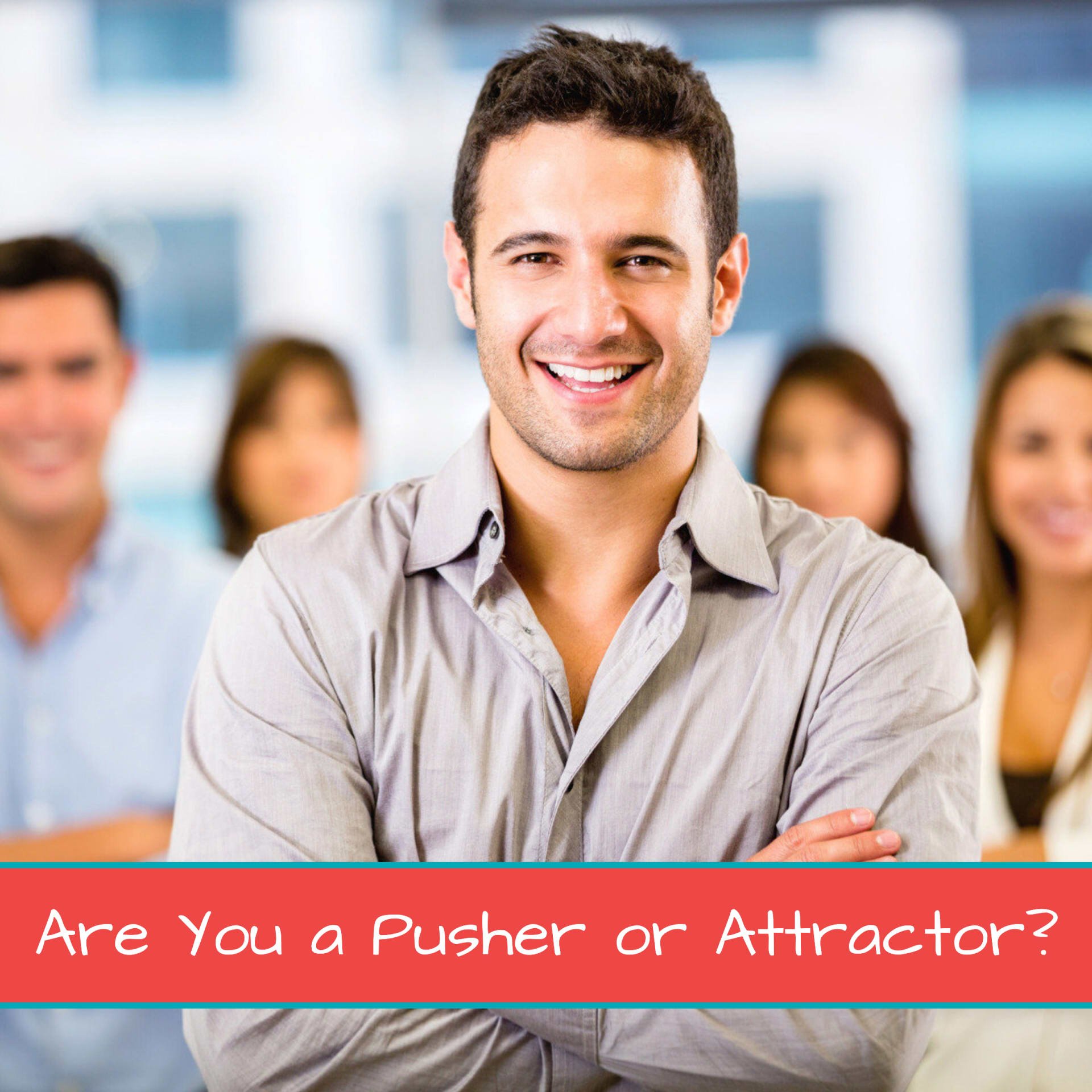 Are You a Pusher or Attractor? 1200 x 1200