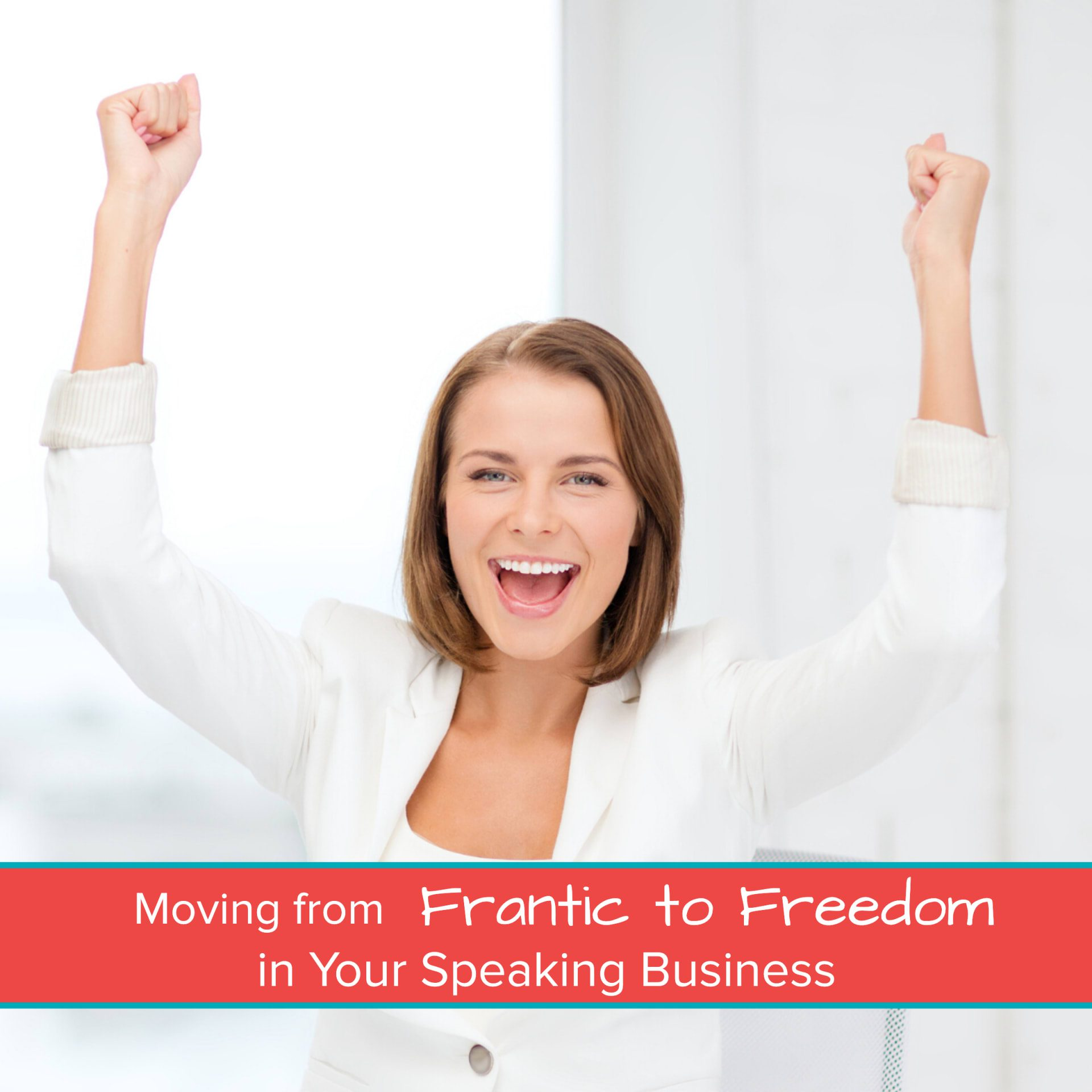 Moving from Frantic to Freedom in Your Speaking Business 1200 x 1200