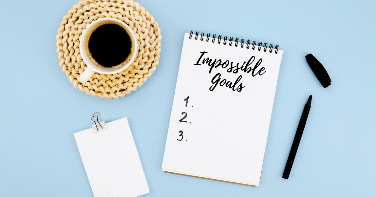Setting your Impossible Goal