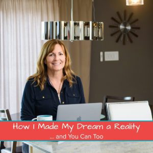How I Made My Dream a Reality… and You Can Too!