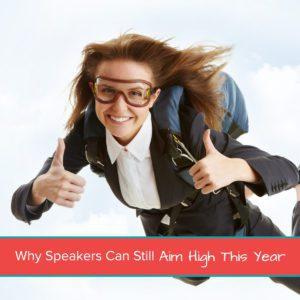 Why Speakers Can Still Aim High This Year