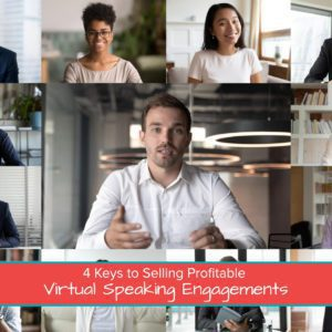 4 Keys to Selling Profitable Virtual Speaking Engagements