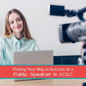 Finding Your Way to Success as a Public Speaker in 2020