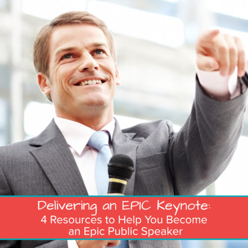 Delivering an EPIC Keynote_ 4 Resources to Help You Become an Epic Public Speaker Featured Image