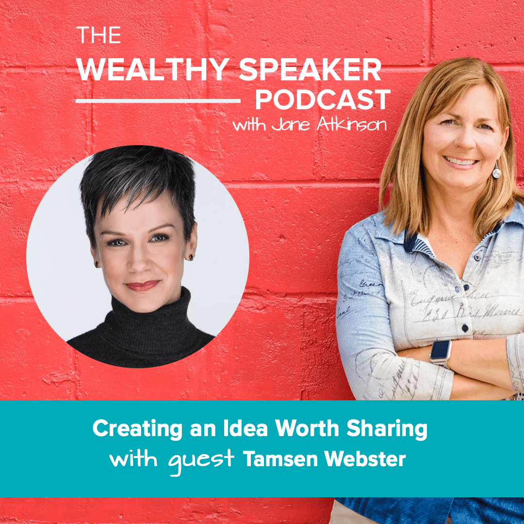 Jane Atkinson and Tamsen Webster an idea worth sharing on the wealthy speaker podcast