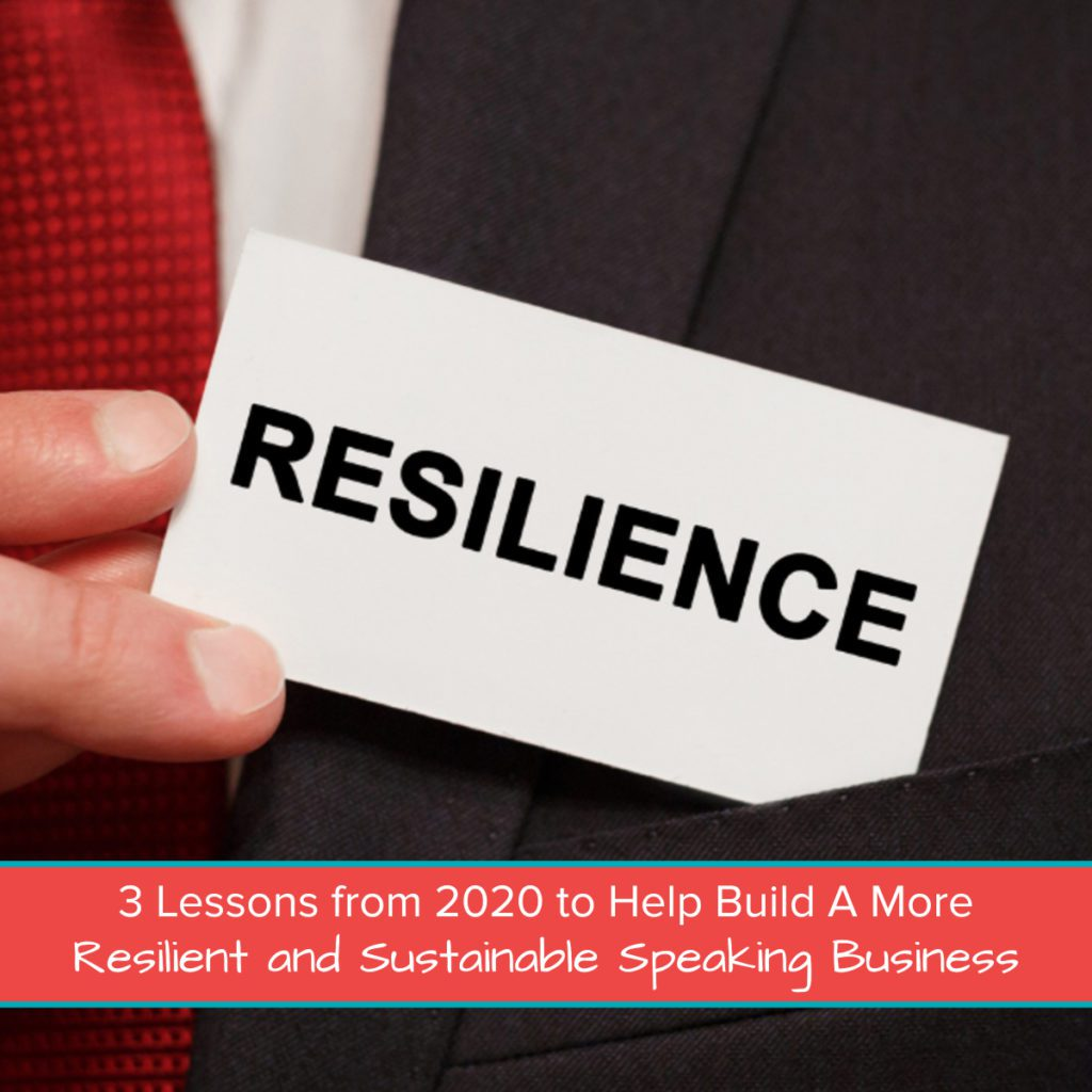 3 Lessons from 2020 to Help Build A More Resilient and Sustainable Speaking Business Featured Image