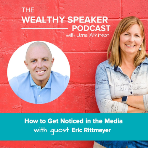 The Wealthy Speaker Podcast with Jane Atkinson and Eric Rittmeyer Get Noticed in the Media
