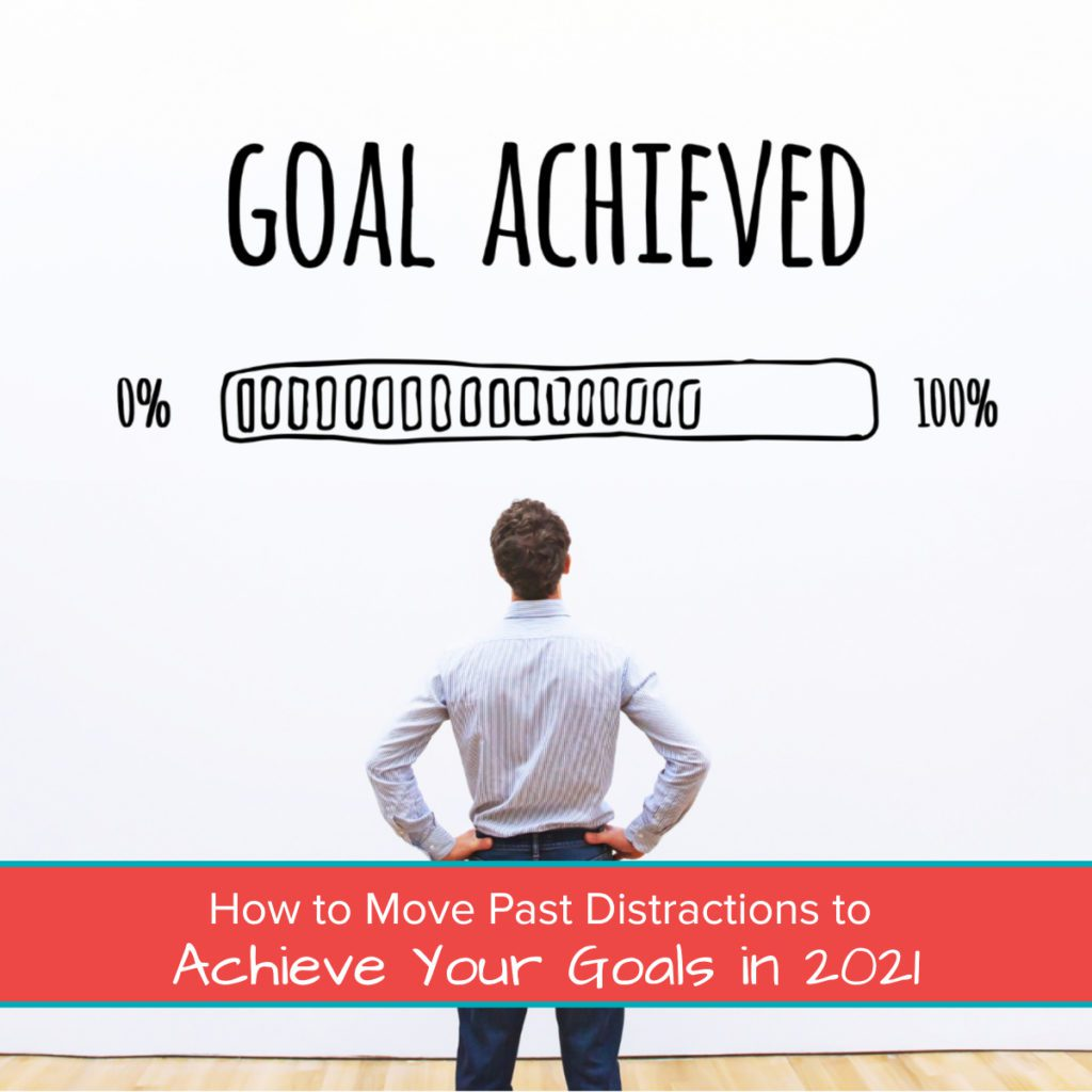 How to Move Past Distractions to Achieve Your Goals in 2021 Featured Image