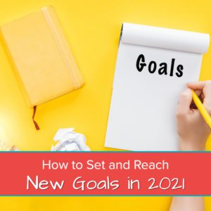 How to Set and Reach New Goals in 2021