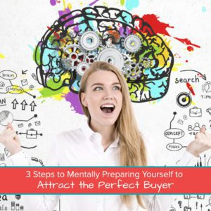 3 Steps to Mentally Preparing Yourself to Attract the Perfect Buyer Featured Image