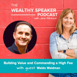 Building Value and Commanding a High Fee with Jane Atkinson and Waldo Waldman