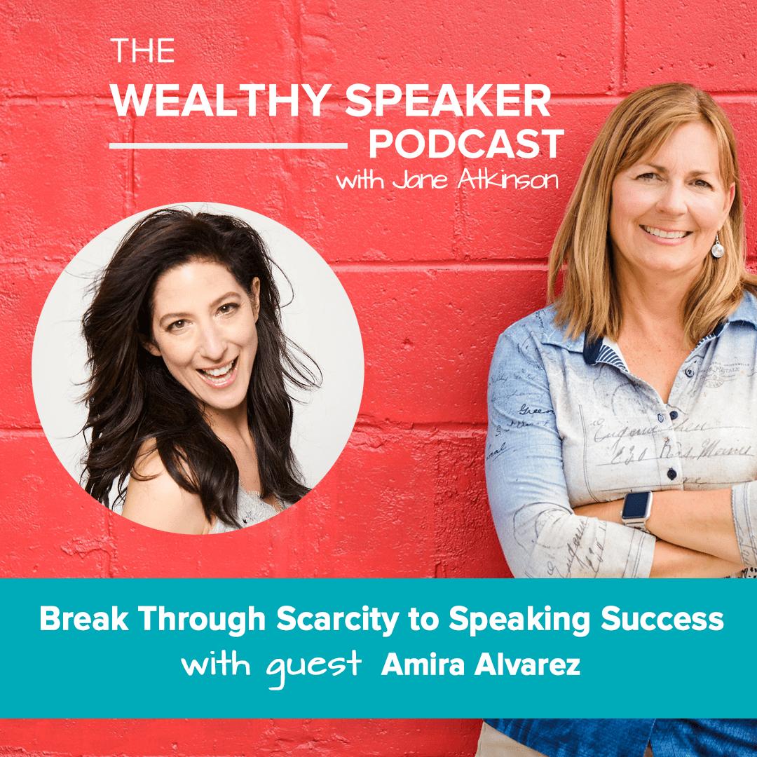 Break Through Scarcity to Speaking Success with Jane Atkinson and Amira Alvarez