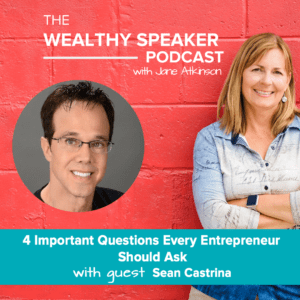 4 Important Questions Every Entrepreneur Should Ask with Jane Atkinson andSean Castrina