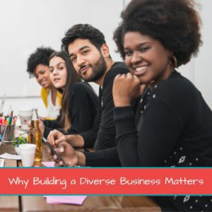 Why Building a Diverse Business Matters 1200 x 1200