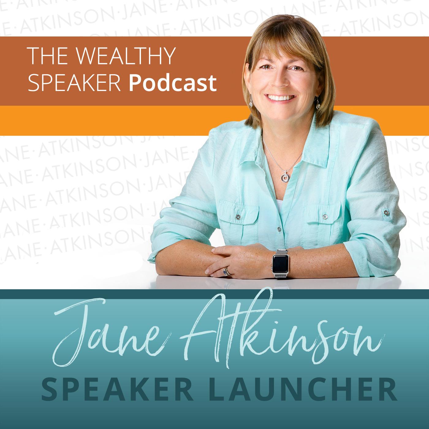 Jane Atkinson's Wealthy Speaker Podcast